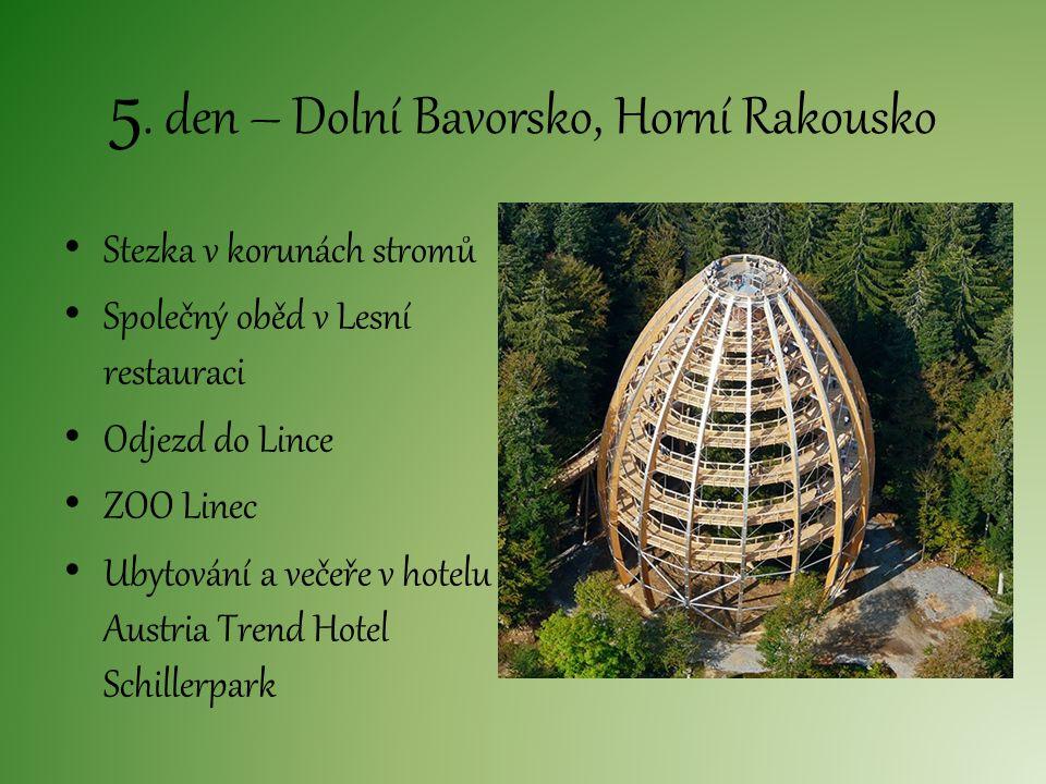5. den – Dolní Bavorsko, Horní Rakousko Stezka v korunách stromů Společný oběd v Lesní restauraci Odjezd do Lince ZOO Linec Ubytování a večeře v hotel