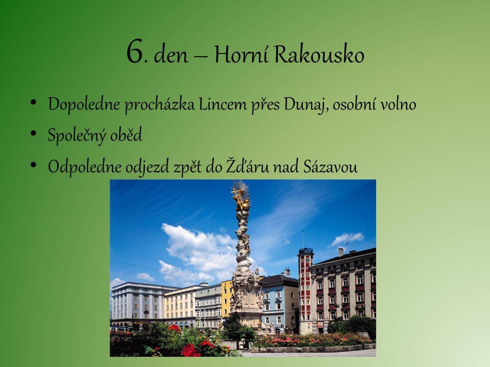 6. den – Horní Rakousko Dopoledne procházka Lincem přes Dunaj, osobní volno Společný oběd Odpoledne odjezd zpět do Žďáru nad Sázavou