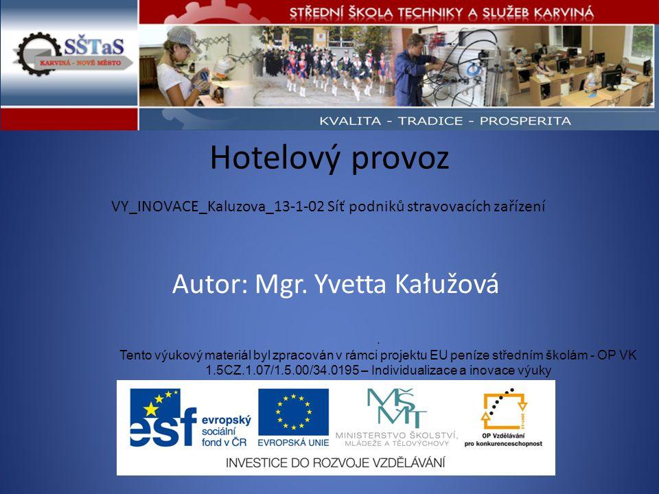 Hotelový provoz VY_INOVACE_Kaluzova_13-1-02 Síť podniků stravovacích zařízení. Tento výukový materiál byl zpracován v rámci projektu EU peníze střední