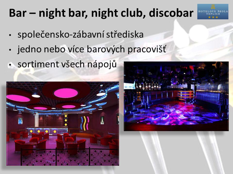 Bar – night bar, night club, discobar společensko-zábavní střediska jedno nebo více barových pracovišť sortiment všech nápojů