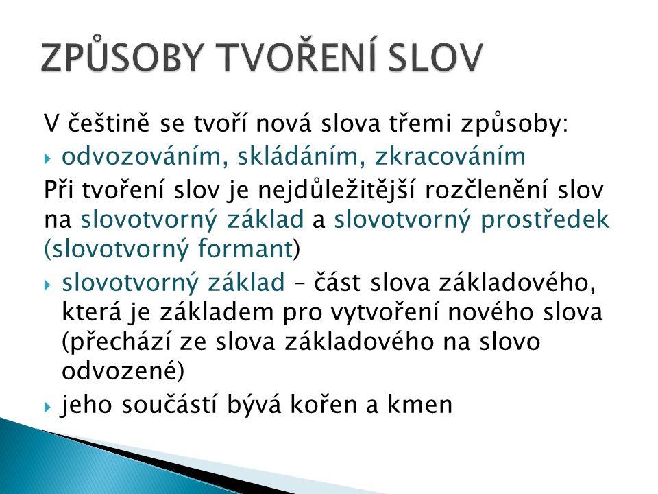 V češtině se tvoří nová slova třemi způsoby:  odvozováním, skládáním, zkracováním Při tvoření slov je nejdůležitější rozčlenění slov na slovotvorný z