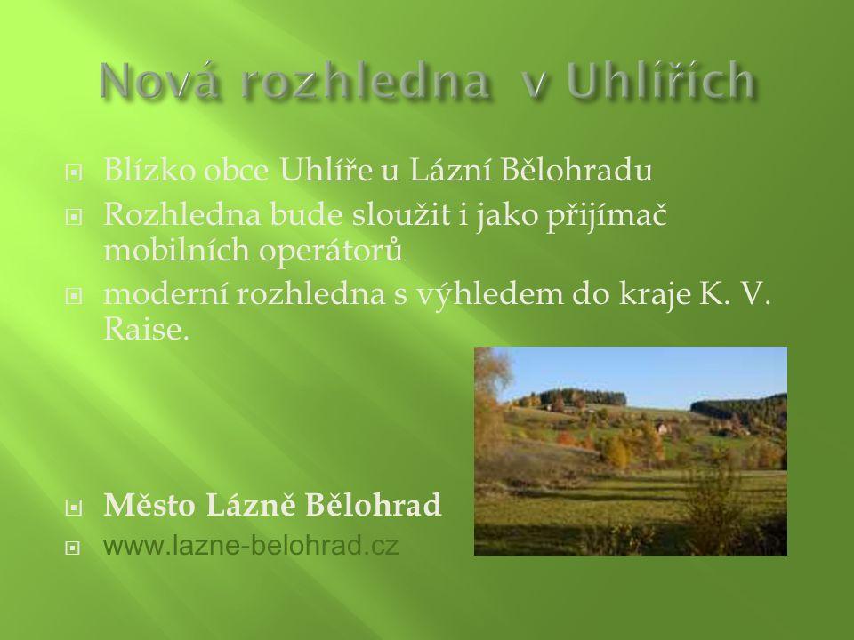  Blízko obce Uhlíře u Lázní Bělohradu  Rozhledna bude sloužit i jako přijímač mobilních operátorů  moderní rozhledna s výhledem do kraje K. V. Rais