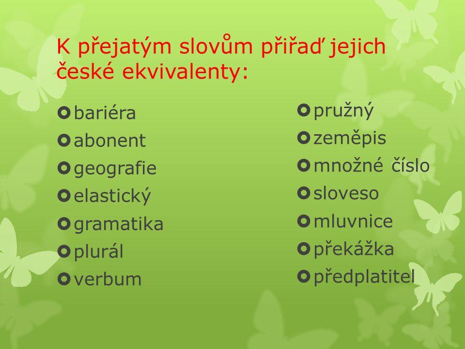 Nahraď synonymem zvýrazněnou část slova: např.