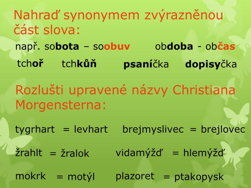 Zdroj: SCHNEIDEROVÁ, Eva.Kuna nese nanuk aneb zábavná cvičení z češtiny.