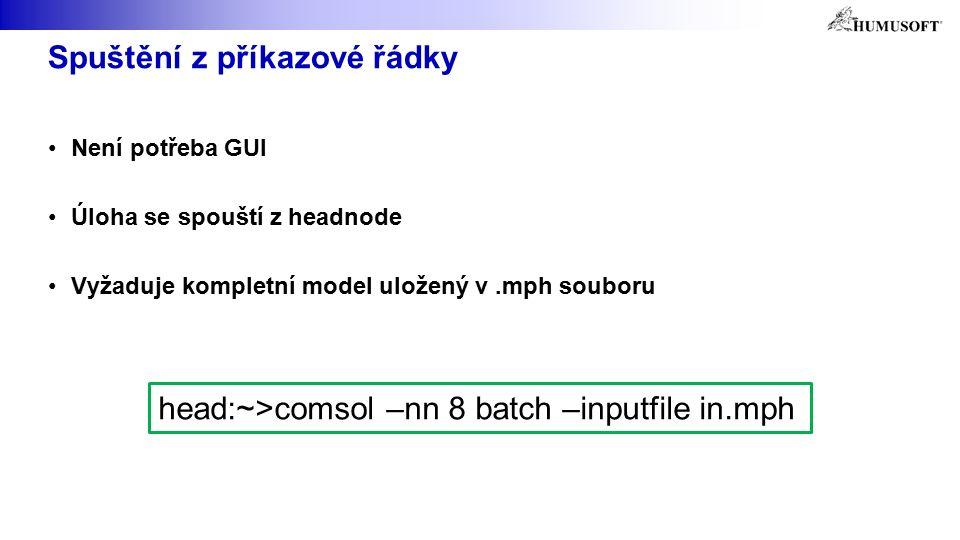 Spuštění z příkazové řádky Není potřeba GUI Úloha se spouští z headnode Vyžaduje kompletní model uložený v.mph souboru head:~>comsol –nn 8 batch –inputfile in.mph