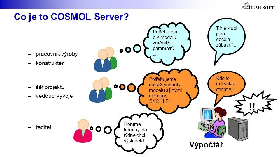 Co je to COSMOL Server. Výpočtář Potřebujem e v modelu změnit 5 parametrů....