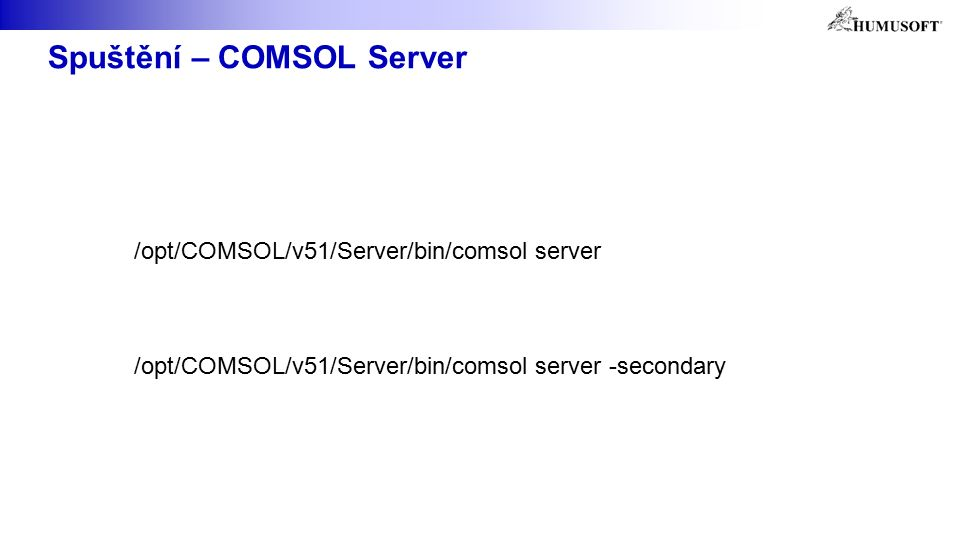 Spuštění – COMSOL Server /opt/COMSOL/v51/Server/bin/comsol server /opt/COMSOL/v51/Server/bin/comsol server -secondary