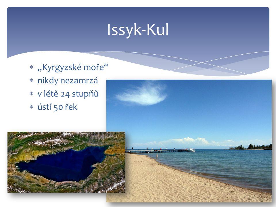 """ """"Kyrgyzské moře  nikdy nezamrzá  v létě 24 stupňů  ústí 50 řek Issyk-Kul"""
