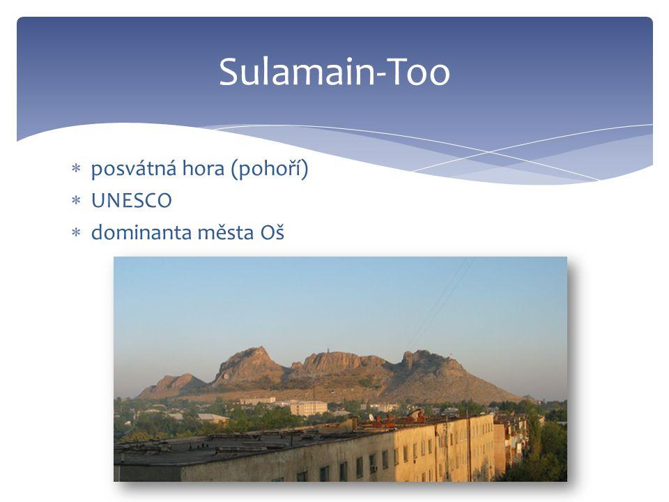  posvátná hora (pohoří)  UNESCO  dominanta města Oš Sulamain-Too