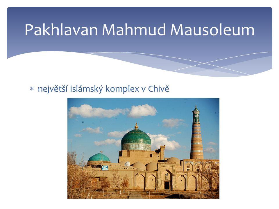  největší islámský komplex v Chivě Pakhlavan Mahmud Mausoleum