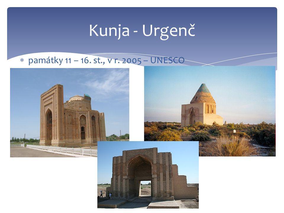 Kunja - Urgenč  památky 11 – 16. st., v r. 2005 – UNESCO