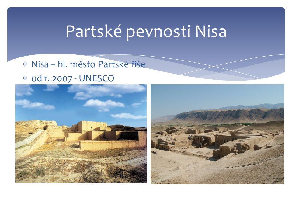 Partské pevnosti Nisa  Nisa – hl. město Partské říše  od r. 2007 - UNESCO