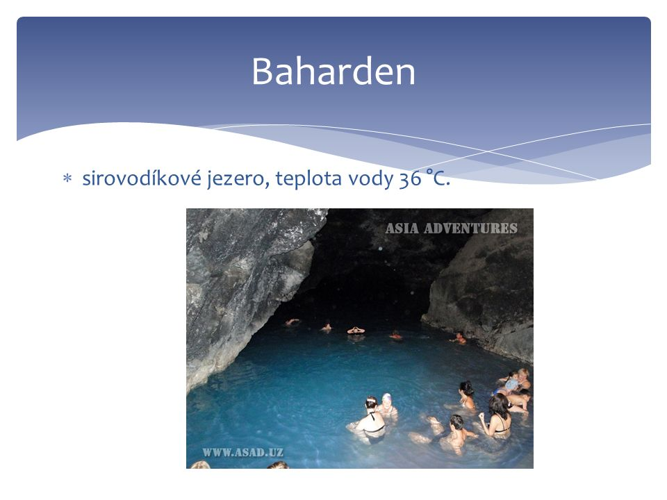 Baharden  sirovodíkové jezero, teplota vody 36 °C.