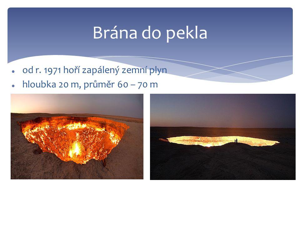 Brána do pekla od r. 1971 hoří zapálený zemní plyn hloubka 20 m, průměr 60 – 70 m