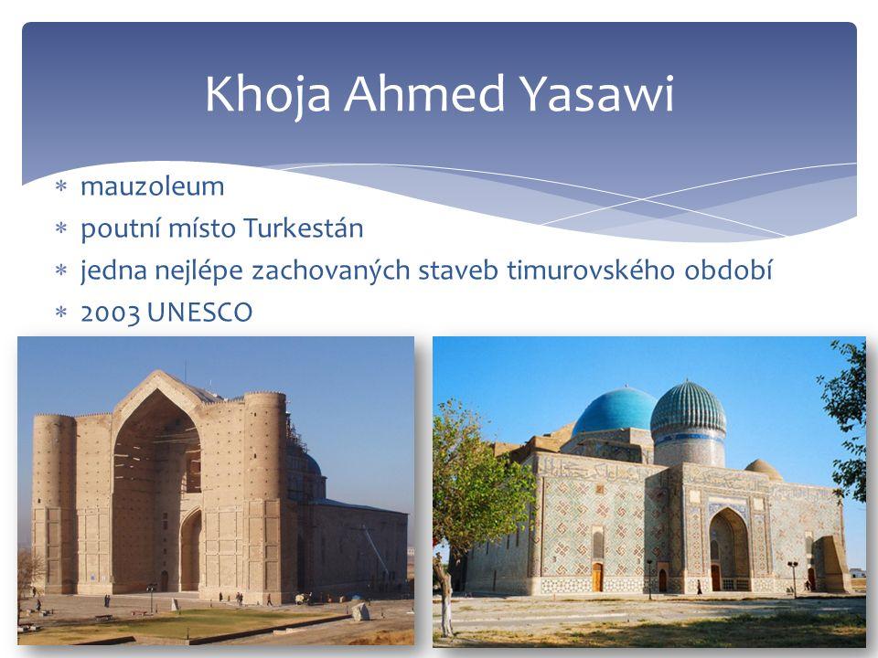  mauzoleum  poutní místo Turkestán  jedna nejlépe zachovaných staveb timurovského období  2003 UNESCO Khoja Ahmed Yasawi