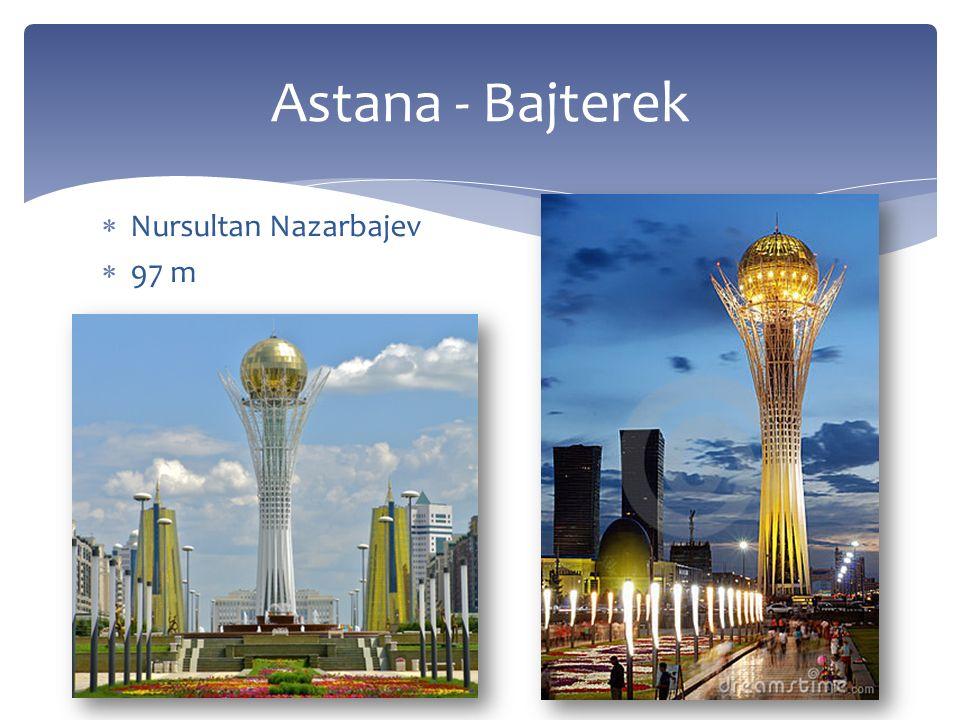  Nursultan Nazarbajev  97 m Astana - Bajterek