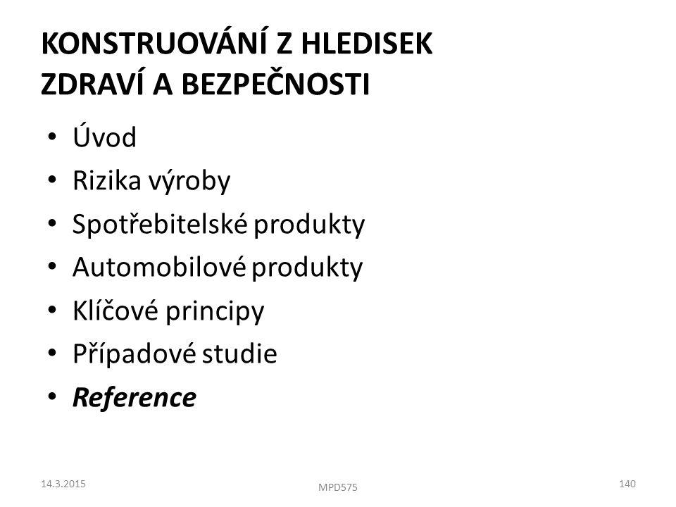 Úvod Rizika výroby Spotřebitelské produkty Automobilové produkty Klíčové principy Případové studie Reference 14.3.2015 KONSTRUOVÁNÍ Z HLEDISEK ZDRAVÍ A BEZPEČNOSTI 140 MPD575