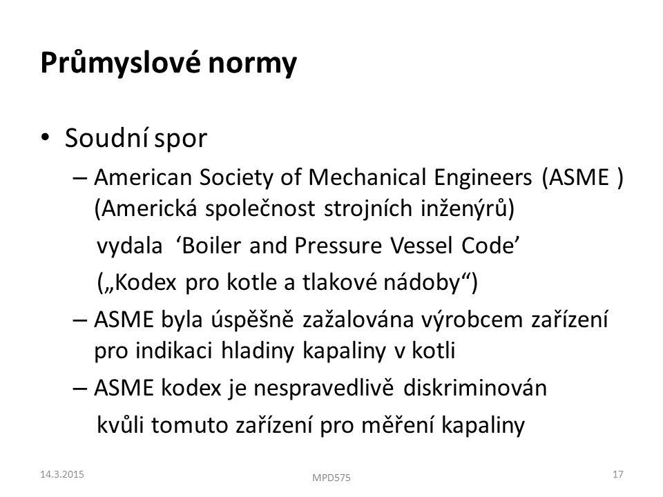 """Průmyslové normy Soudní spor – American Society of Mechanical Engineers (ASME ) (Americká společnost strojních inženýrů) vydala 'Boiler and Pressure Vessel Code' (""""Kodex pro kotle a tlakové nádoby ) – ASME byla úspěšně zažalována výrobcem zařízení pro indikaci hladiny kapaliny v kotli – ASME kodex je nespravedlivě diskriminován kvůli tomuto zařízení pro měření kapaliny 14.3.201517 MPD575"""
