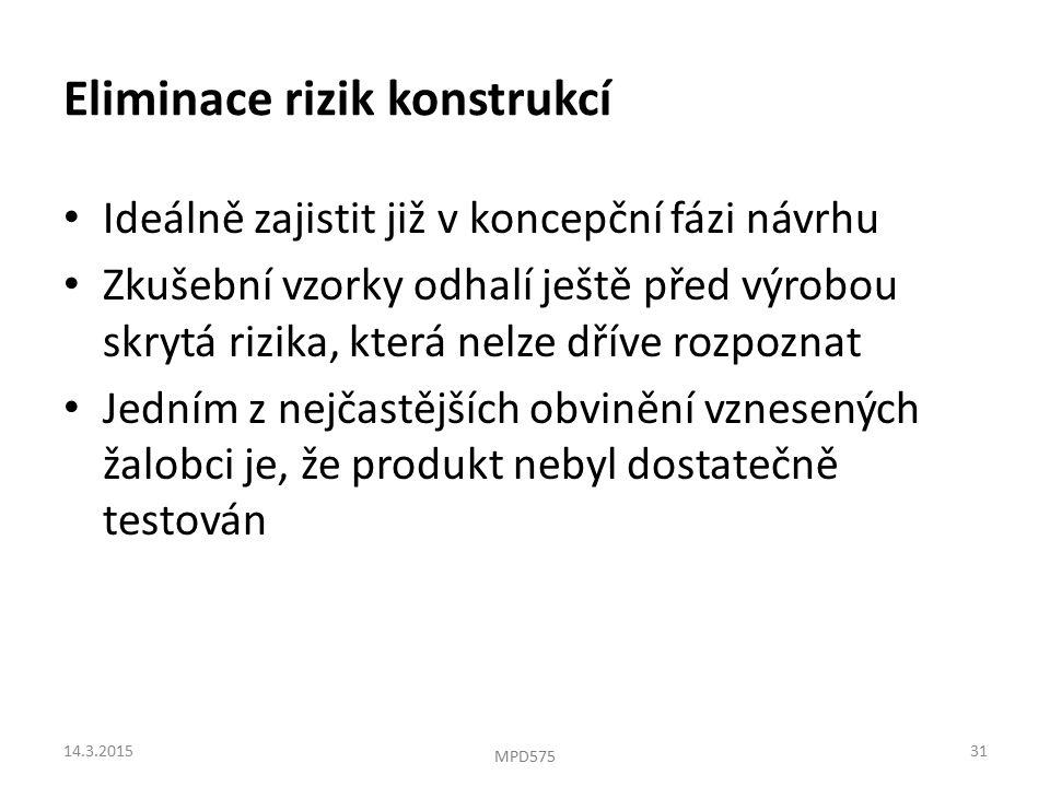 Eliminace rizik konstrukcí Ideálně zajistit již v koncepční fázi návrhu Zkušební vzorky odhalí ještě před výrobou skrytá rizika, která nelze dříve rozpoznat Jedním z nejčastějších obvinění vznesených žalobci je, že produkt nebyl dostatečně testován 14.3.201531 MPD575