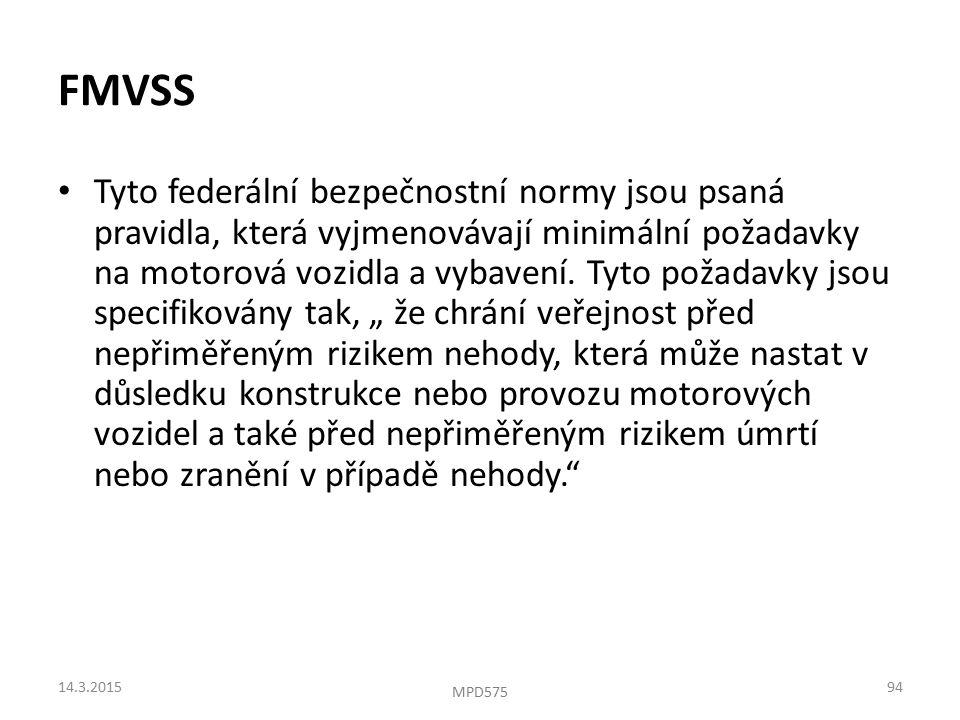 FMVSS Tyto federální bezpečnostní normy jsou psaná pravidla, která vyjmenovávají minimální požadavky na motorová vozidla a vybavení.