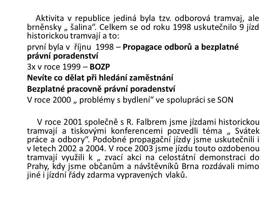 """Aktivita v republice jediná byla tzv.odborová tramvaj, ale brněnsky """" šalina ."""