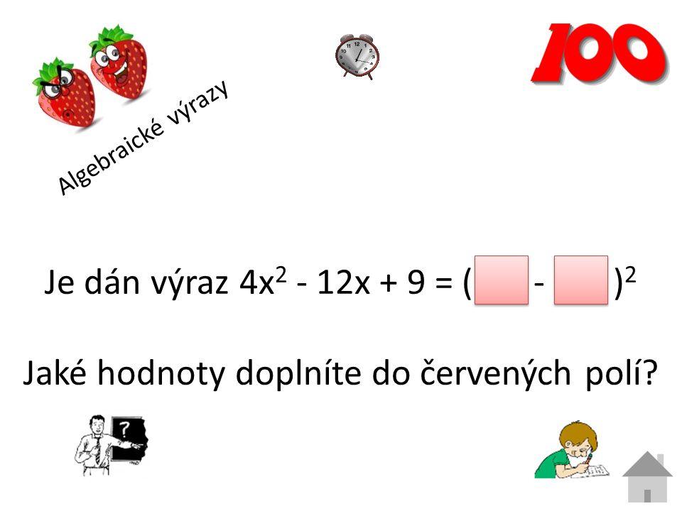 Algebraické výrazy Je dán výraz 4x 2 - 12x + 9 = ( - ) 2 Jaké hodnoty doplníte do červených polí