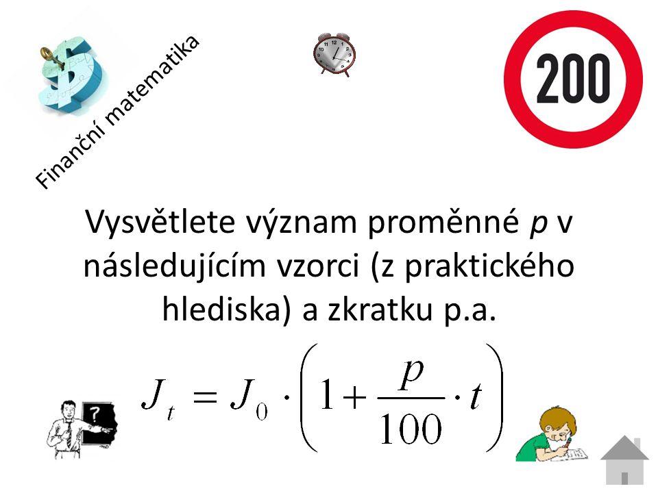 Finanční matematika Vysvětlete význam proměnné p v následujícím vzorci (z praktického hlediska) a zkratku p.a.