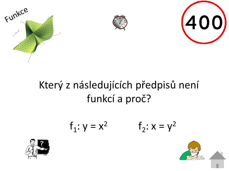 Funkce Který z následujících předpisů není funkcí a proč? f 1 : y = x 2 f 2 : x = y 2