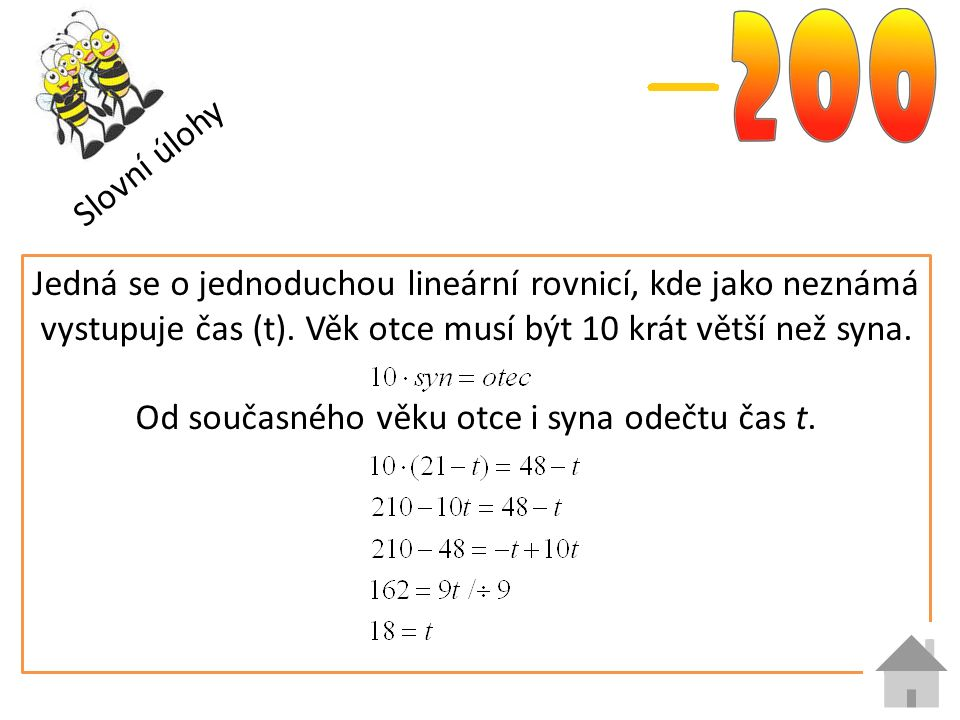 Slovní úlohy Jedná se o jednoduchou lineární rovnicí, kde jako neznámá vystupuje čas (t).