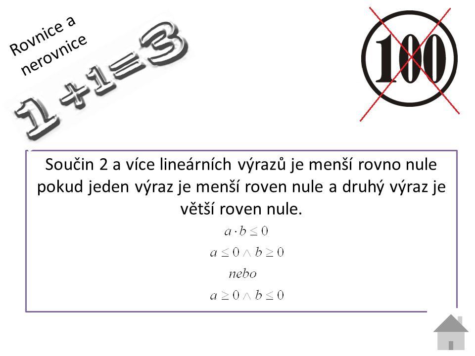 Rovnice a nerovnice Součin 2 a více lineárních výrazů je menší rovno nule pokud jeden výraz je menší roven nule a druhý výraz je větší roven nule.