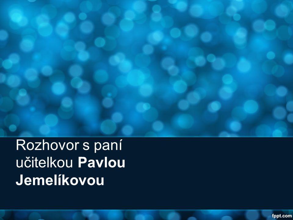 Rozhovor s paní učitelkou Pavlou Jemelíkovou