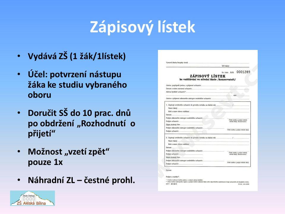 Zápisový lístek Vydává ZŠ (1 žák/1lístek) Účel: potvrzení nástupu žáka ke studiu vybraného oboru Doručit SŠ do 10 prac.