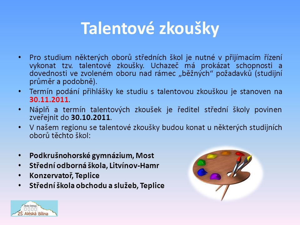 Talentové zkoušky Pro studium některých oborů středních škol je nutné v přijímacím řízení vykonat tzv.