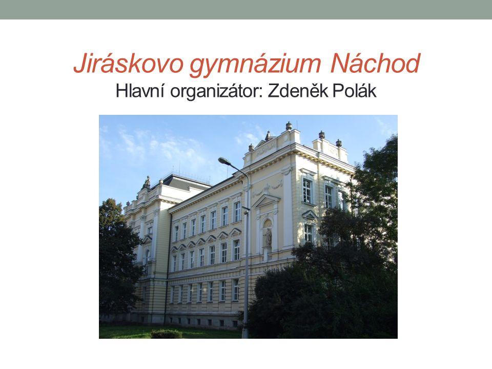 Jiráskovo gymnázium Náchod Hlavní organizátor: Zdeněk Polák