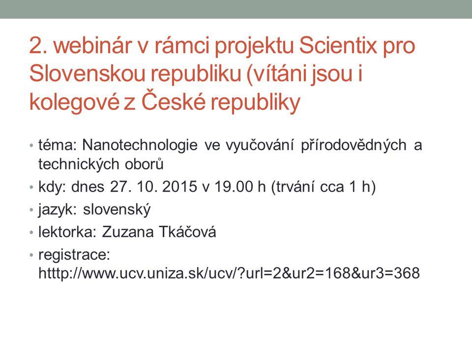 2. webinár v rámci projektu Scientix pro Slovenskou republiku (vítáni jsou i kolegové z České republiky téma: Nanotechnologie ve vyučování přírodovědn