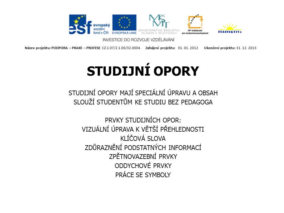 Název projektu: PODPORA – PRAXE – PROFESE CZ.1.07/2.1.00/32.0004 Zahájení projektu: 01.
