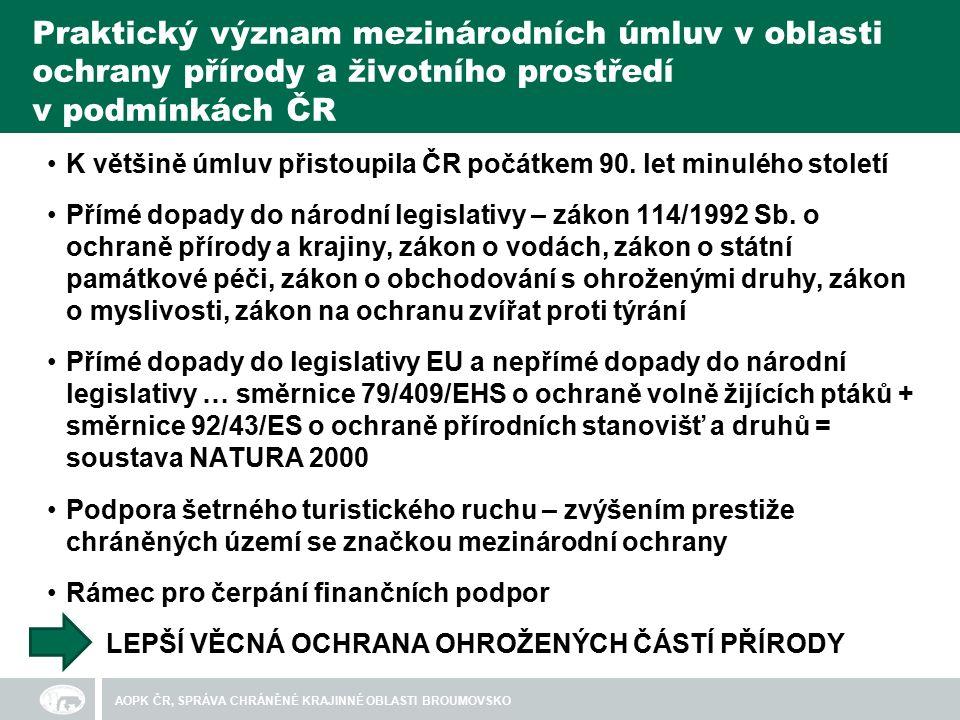 Praktický význam mezinárodních úmluv v oblasti ochrany přírody a životního prostředí v podmínkách ČR K většině úmluv přistoupila ČR počátkem 90.