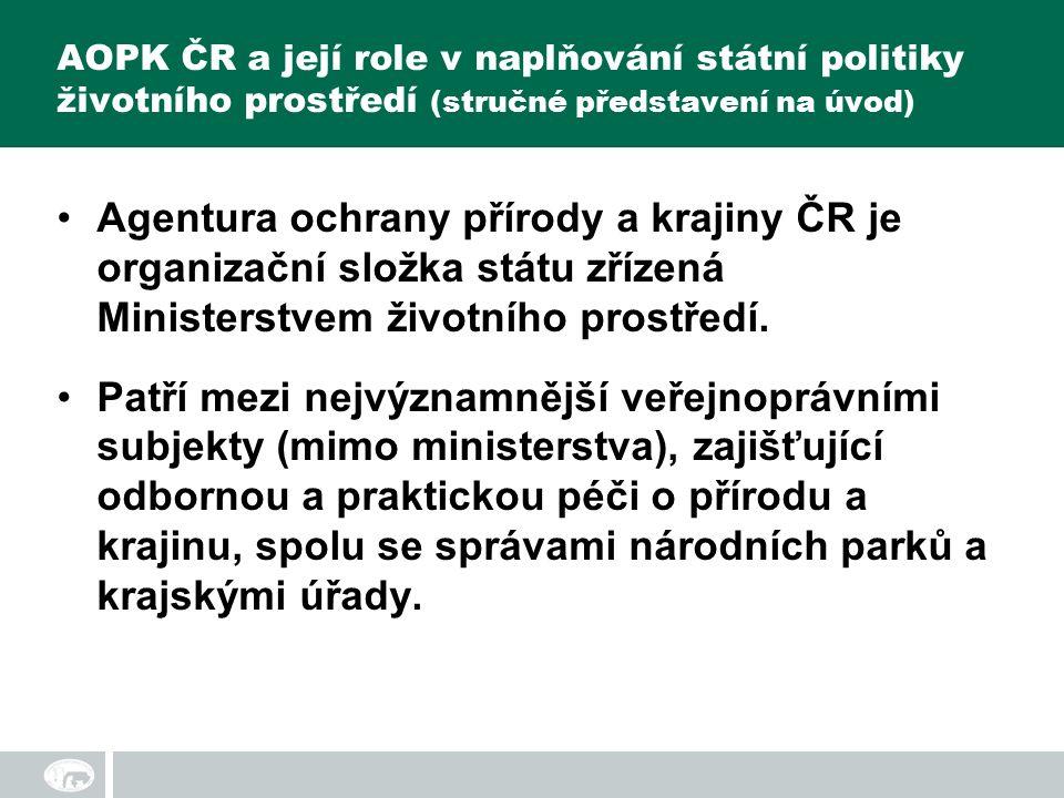AOPK ČR a její role v naplňování státní politiky životního prostředí (stručné představení na úvod) Agentura ochrany přírody a krajiny ČR je organizační složka státu zřízená Ministerstvem životního prostředí.