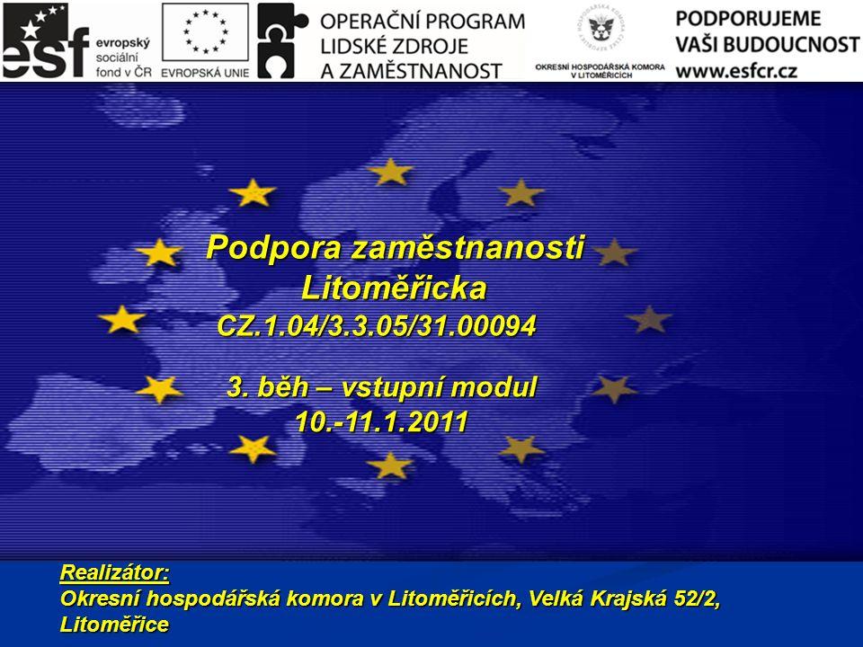 Podpora zaměstnanosti Litoměřicka Realizátor: Okresní hospodářská komora v Litoměřicích, Velká Krajská 52/2, Litoměřice CZ.1.04/3.3.05/31.00094 3. běh