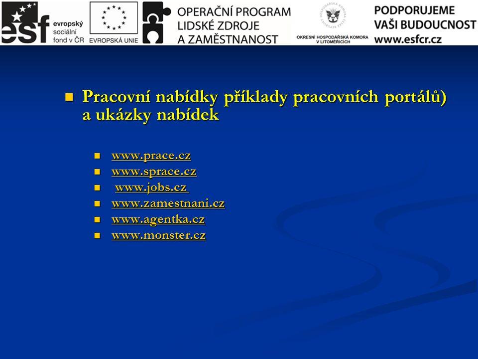 Pracovní nabídky příklady pracovních portálů) a ukázky nabídek Pracovní nabídky příklady pracovních portálů) a ukázky nabídek www.prace.cz www.prace.cz www.prace.cz www.sprace.cz www.sprace.cz www.sprace.cz www.jobs.cz www.jobs.cz www.jobs.cz www.zamestnani.cz www.zamestnani.cz www.zamestnani.cz www.agentka.cz www.agentka.cz www.agentka.cz www.monster.cz www.monster.cz www.monster.cz