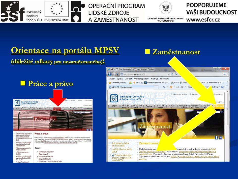 Práce a právo Práce a právo Zaměstnanost Zaměstnanost Orientace na portálu MPSV (důležité odkazy pro nezaměstnaného) :