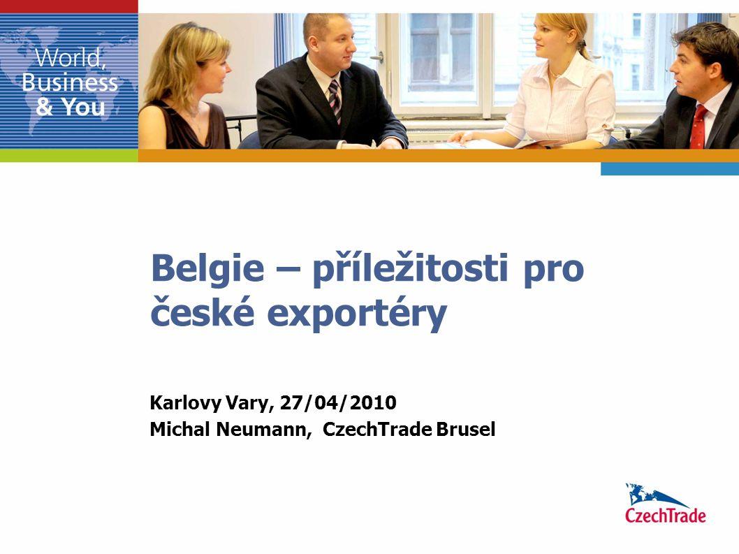 Belgie – příležitosti pro české exportéry Karlovy Vary, 27/04/2010 Michal Neumann, CzechTrade Brusel