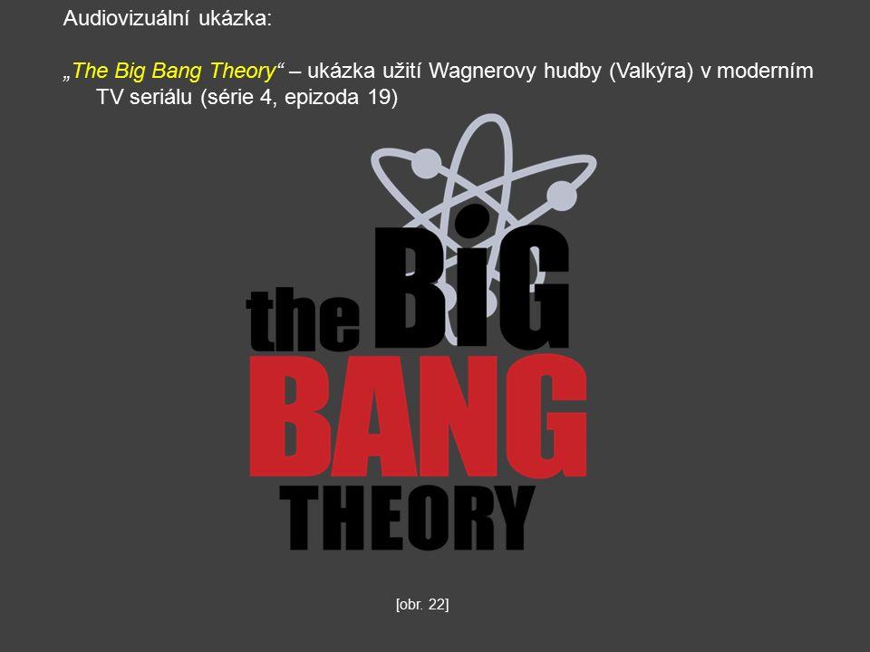 """Audiovizuální ukázka: """"The Big Bang Theory – ukázka užití Wagnerovy hudby (Valkýra) v moderním TV seriálu (série 4, epizoda 19) [obr."""
