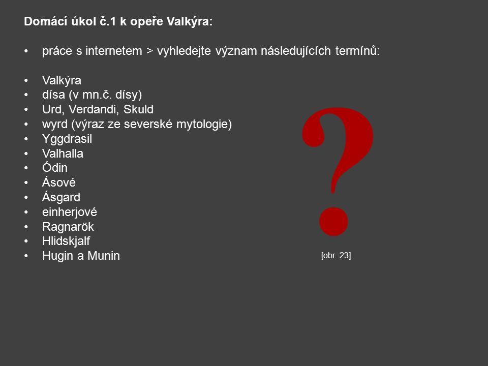 Domácí úkol č.1 k opeře Valkýra: práce s internetem > vyhledejte význam následujících termínů: Valkýra dísa (v mn.č.