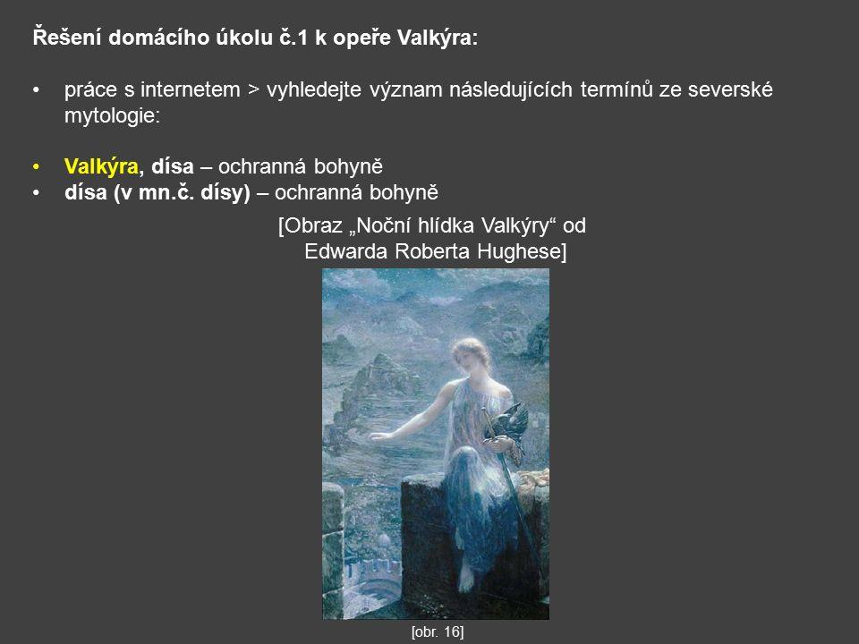 Řešení domácího úkolu č.1 k opeře Valkýra: práce s internetem > vyhledejte význam následujících termínů ze severské mytologie: Valkýra, dísa – ochranná bohyně dísa (v mn.č.
