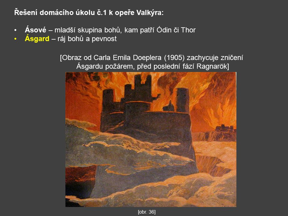 Řešení domácího úkolu č.1 k opeře Valkýra: Ásové – mladší skupina bohů, kam patří Ódin či Thor Ásgard – ráj bohů a pevnost [obr.