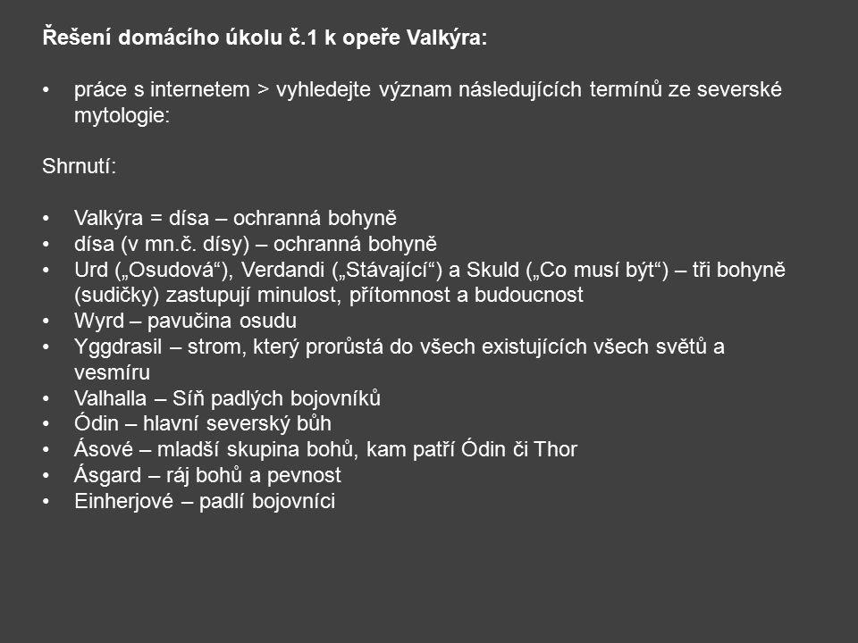 Řešení domácího úkolu č.1 k opeře Valkýra: práce s internetem > vyhledejte význam následujících termínů ze severské mytologie: Shrnutí: Valkýra = dísa – ochranná bohyně dísa (v mn.č.