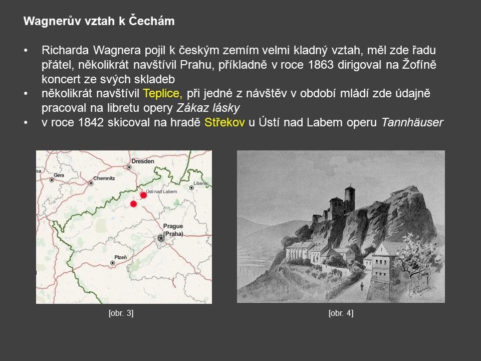 Wagnerův vztah k Čechám Richarda Wagnera pojil k českým zemím velmi kladný vztah, měl zde řadu přátel, několikrát navštívil Prahu, příkladně v roce 1863 dirigoval na Žofíně koncert ze svých skladeb několikrát navštívil Teplice, při jedné z návštěv v období mládí zde údajně pracoval na libretu opery Zákaz lásky v roce 1842 skicoval na hradě Střekov u Ústí nad Labem operu Tannhäuser [obr.