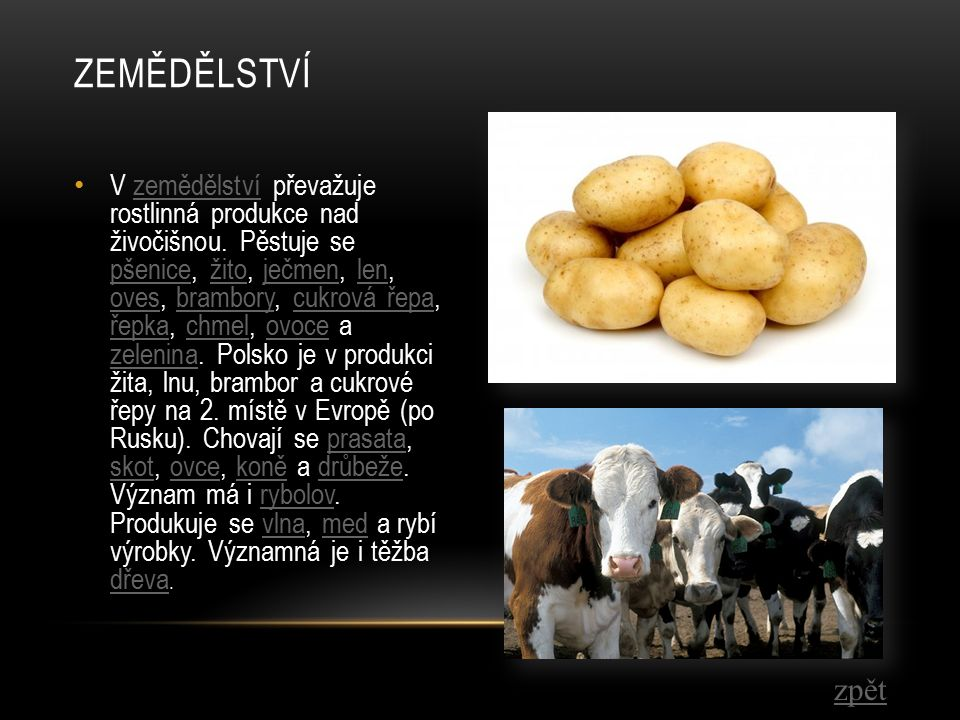 V zemědělství převažuje rostlinná produkce nad živočišnou.