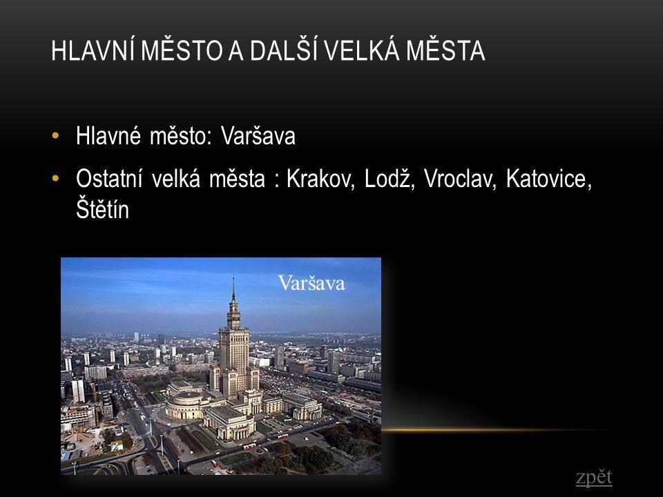 HLAVNÍ MĚSTO A DALŠÍ VELKÁ MĚSTA Hlavné město: Varšava Ostatní velká města : Krakov, Lodž, Vroclav, Katovice, Štětín zpět Varšava